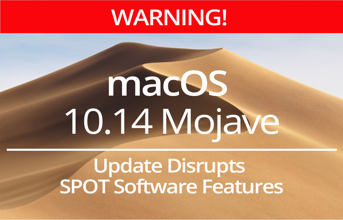 WARNING: Mac OS 10.14 Mojave Update Disrupts SPOT Software